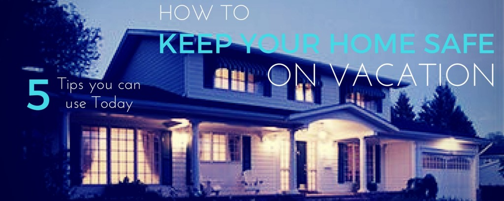 How to Keep Your Home Safe on Vacation, via @TravelLatte.net