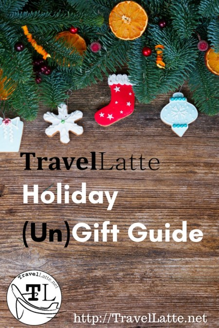 The TravelLatte Un-Gift Holiday Gift Guide
