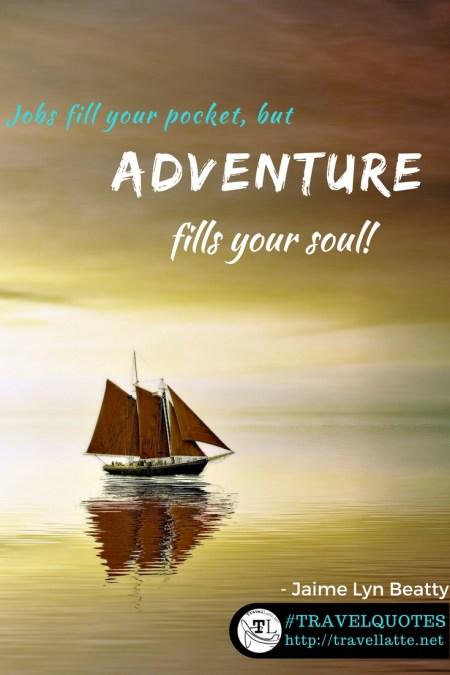 Favorite Travel Quotes: Adventure Fills Your Soul - TravelLatte