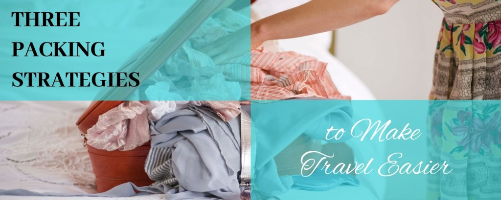 Travel Tips: Three Packing Strategies to Make Travel Easier - TravelLatte.net