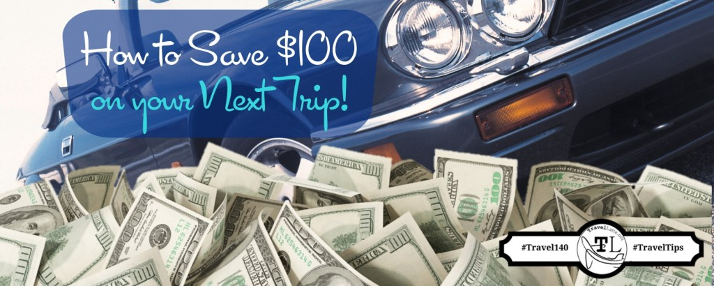 Travel Tips: How to Save $100 on Your Next Trip - TravelLatte.net