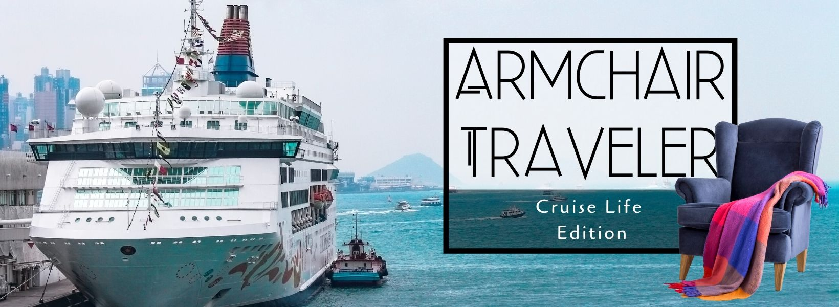 The Armchair Traveler – Cruise Life