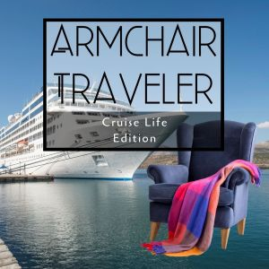 Armchair Traveler - Cruise Life - TravelLatte