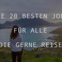 DIE 20 BESTEN JOBS MIT REISEN