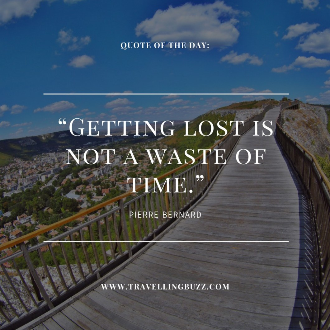 Travel quote of the day - Getting lost is not a waste of time.
