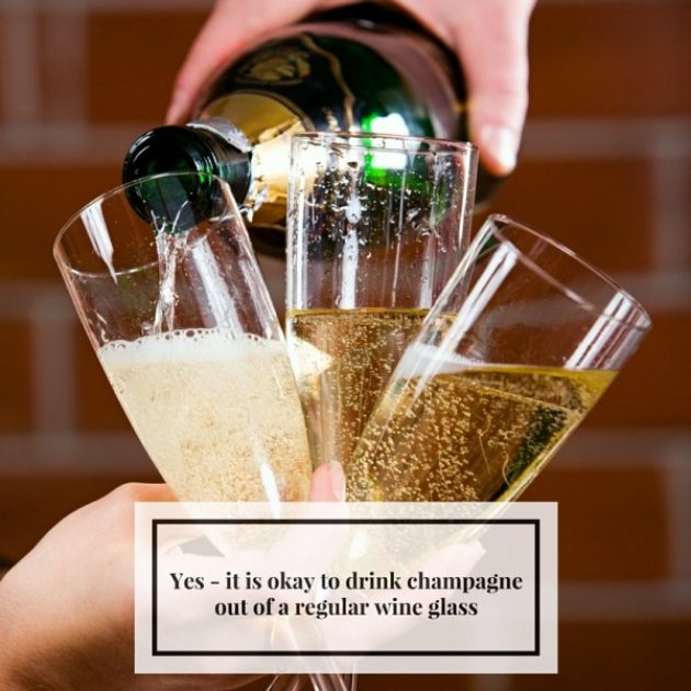 It is okay to drink Champagne out of a regular wine glass