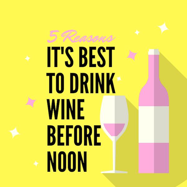 5 Reasons It's Best to Drink Wine Before Noon