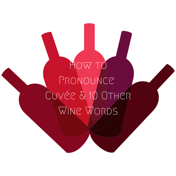 How to Pronounce Cuvee & 10 Other Wine Words