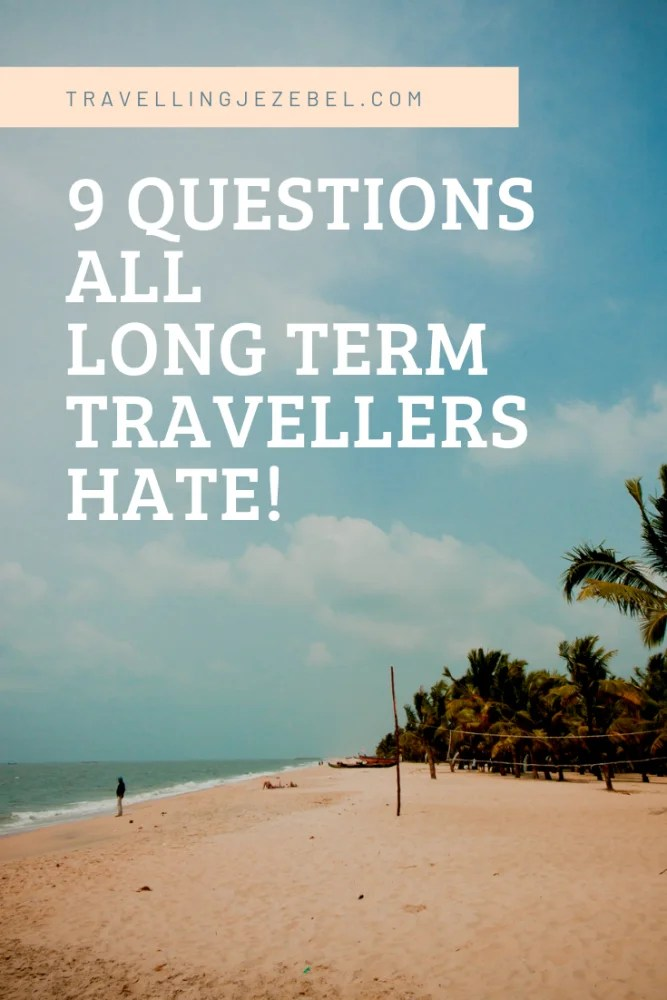 9 Questions About Travelling That Long Term Backpackers Hate! This is a lighthearted article that I wrote after being asked the same questions over and over again by people that don't travel! If you're a long term traveller then maybe you can relate! #solofemaletravel #solofemaletravelblog