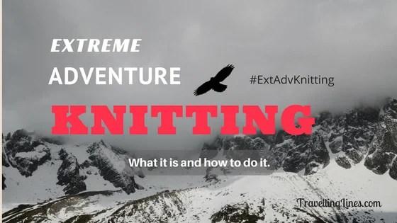 Extreme Adventure Knitting