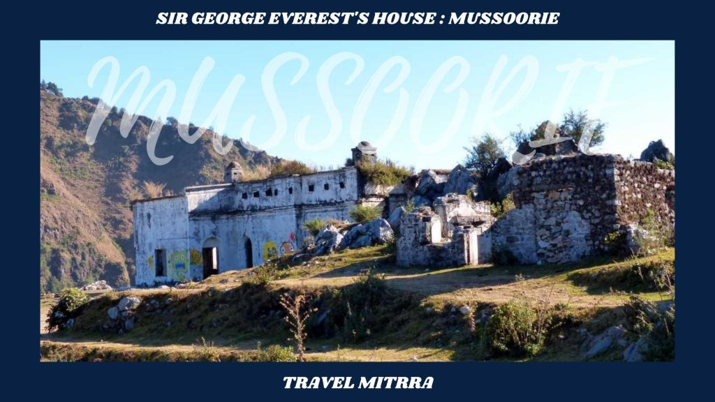 Places to visit Mussoorie | Places to visit in Dehradun | Sir George Everest's House |  Travel blog by Travel mitrra | Travel mitrra | highest peak in mussoorie | highest peak in dehradun