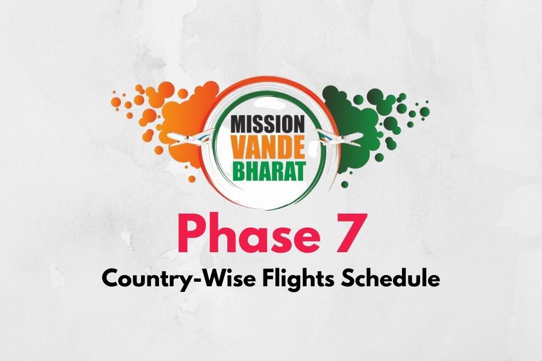 Vande Bharat Mission Phase 7 Flights Schedule