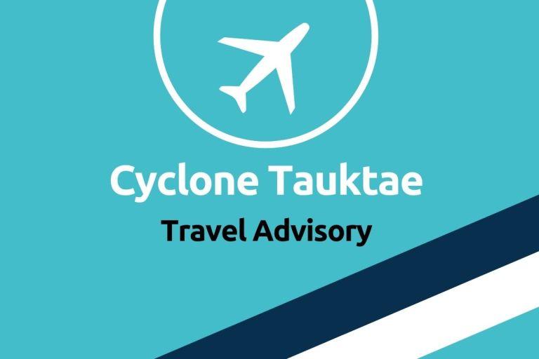 Cyclone Tauktae Travel Advisory