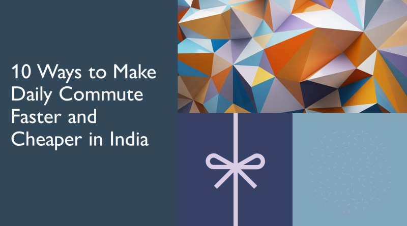 10 Ways to Make Daily Commute Faster and Cheaper in India