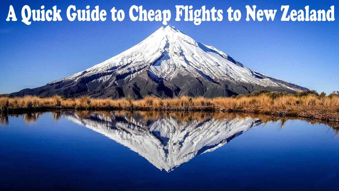 A Quick Guide to Cheap Flights to New Zealand