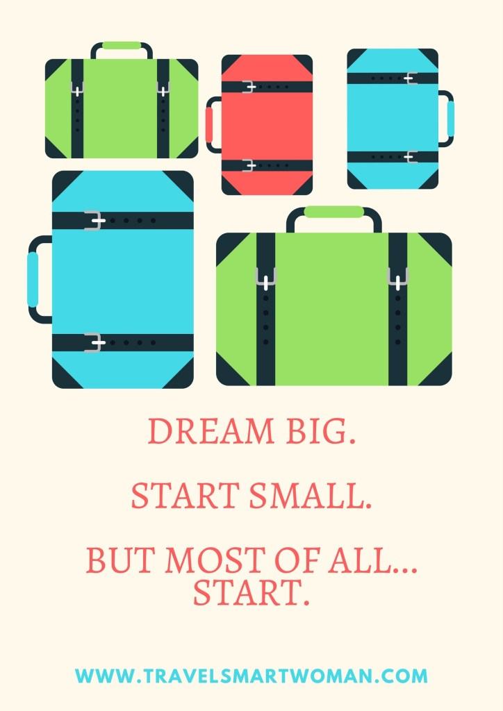 "Travel Quote-""Dream big, start small. But most of all...Start."" TravelSmartWoman.com"