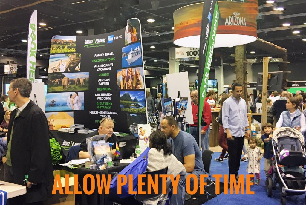 Travel show tips: Allow plenty of time! Sit and talk with the representatives. They're experienced and ready to share their knowledge.