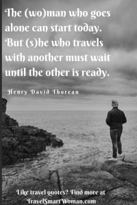 Why travel solo? You set the mood, pace, and schedule for the trip. No one is pulling or pushing you along.