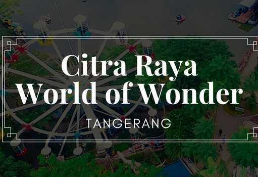 Citra Raya World Of Wonder Tangerang Thempark bertemakan keajaiban dunia