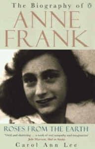 The Biography of Anne Frank - Roses from the Earth by Carol Ann Lee