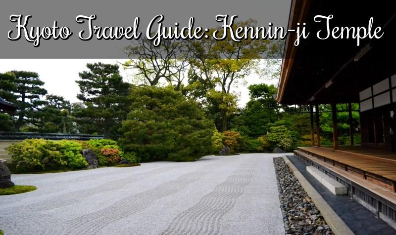 Kyoto Travel Guide, Kennin-ji Temple by #TravelWithNanoB