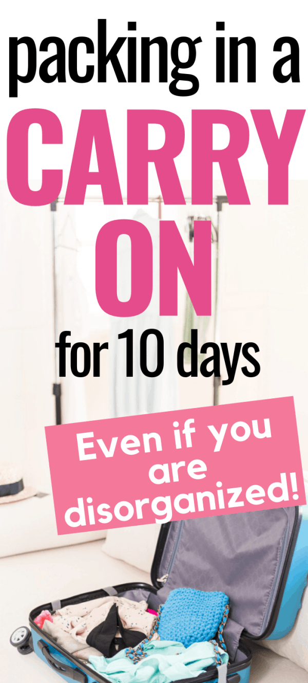 How to pack a carry on for 10 days even if you are disorganized! Here are the tips that will help you make quick decisions and fit it all in without complicated rolling and folding. #messytraveler #caryon10days
