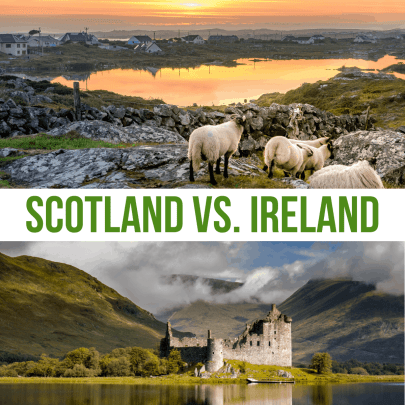 Scotland vs. Ireland, which one should you visit?