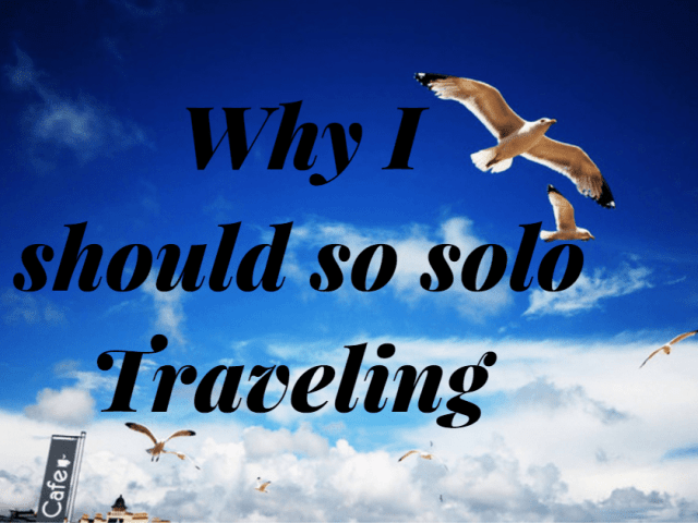 Why you should try solo traveling?