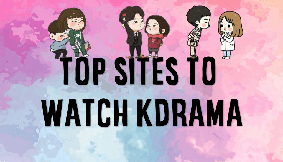Top Sites to Watch Kdrama