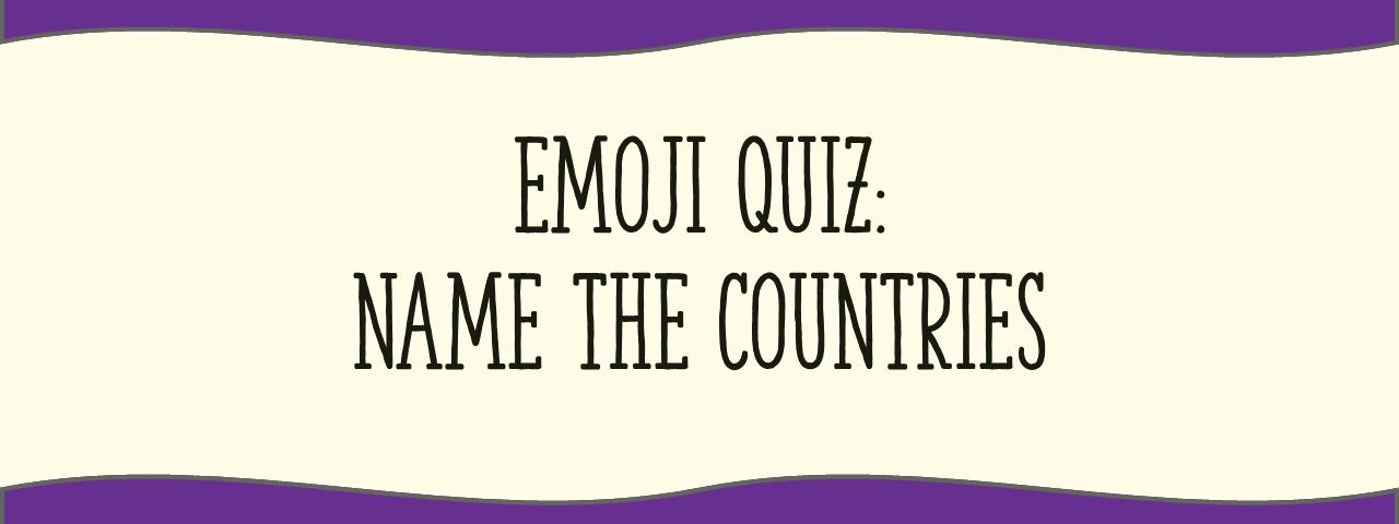 EMOJI QUIZ Name The Countries