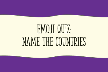 EMOJI QUIZ Name The Countries