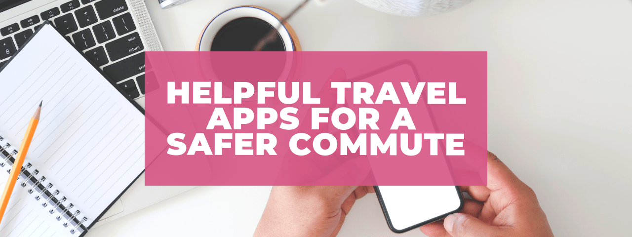 Helpful Travel Apps For A Safer Commute