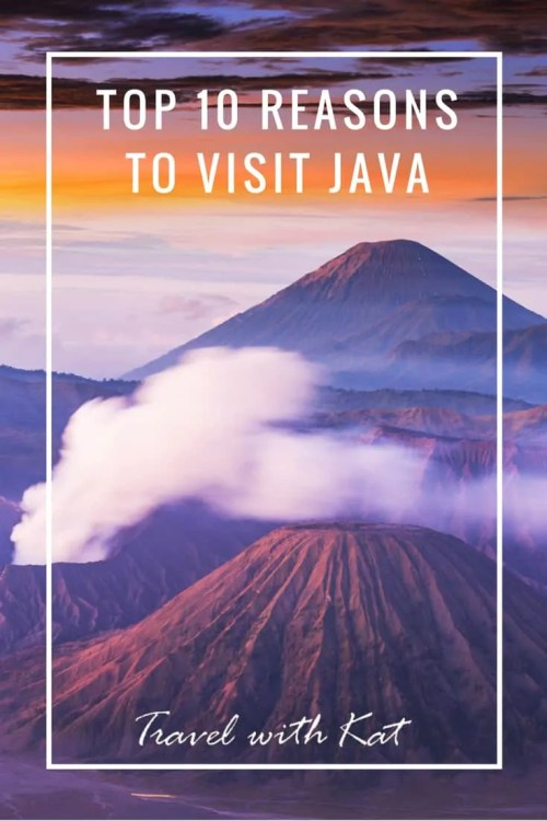 Top 10 Reasons to Visit Java, Indoensia from ancient temples to volcanic landscapes