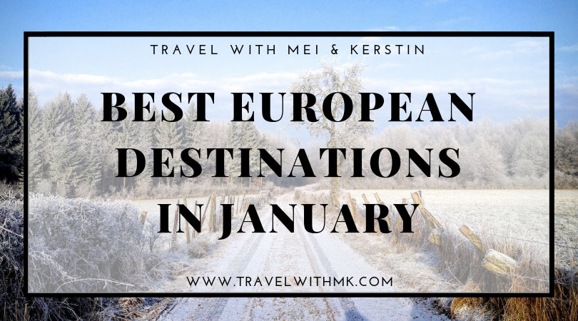 Best European Destinations in January • Travel with Mei and Kerstin