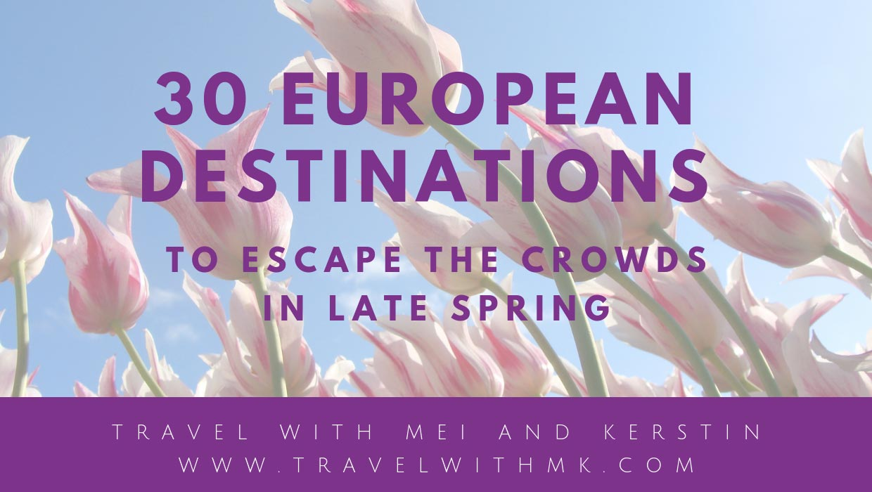 Spring in Europe: 30 destinations to escape the crowds • Travel with Mei and Kerstin