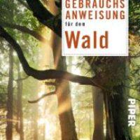 Gebrauchsanweisung für den Wald von Peter Wohlleben