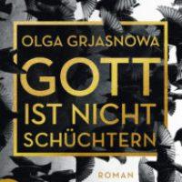 Gott ist nicht schüchtern von Olga Grjasnowa