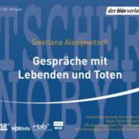 Gespräche mit Lebenden und Toten von Swetlana Alexijewitsch (Hörbuch)