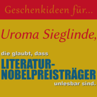 Geschenkideen für Uroma Sieglinde, die glaubt, dass Literaturnobelpreisträger unlesbar sind