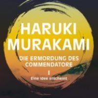 Die Ermordung des Commendatore. Band 1: Eine Idee erscheint von Haruki Murakami