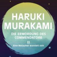 Die Ermordung des Commendatore. Band 2: Eine Metapher wandelt sich von Haruki Murakami