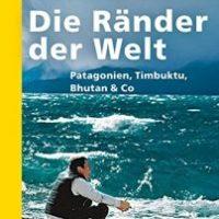 Die Ränder der Welt. Patagonien, Timbuktu, Bhutan & Co von Michael Obert