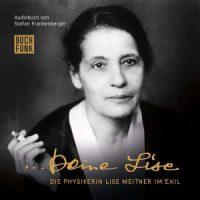 ... Deine Lise. Die Physikerin Lise Meitner im Exil von Stefan Frankenberger (Hörbuch)