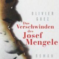 Das Verschwinden des Josef Mengele von Olivier Guez
