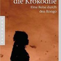 Gott und die Krokodile. Eine Reise durch den Kongo von Andrea Böhm