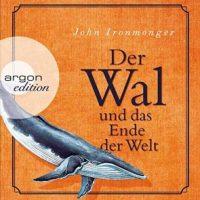 Der Wal und das Ende der Welt von John Ironmonger (Hörbuch)