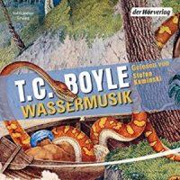 Wassermusik von T.C. Boyle (Hörbuch)