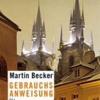 Gebrauchsanweisung für Prag und Tschechien von Martin Becker