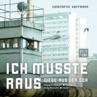 Ich musste raus. Wege aus der DDR von Constantin Hoffmann (Hörbuch)