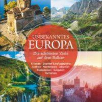 Unbekanntes Europa. Die schönsten Ziele auf dem Balkan